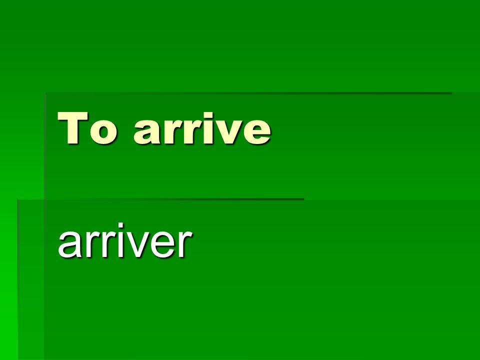 To arrive arriver