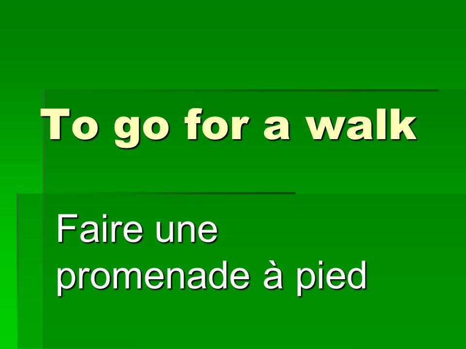 To go for a walk Faire une promenade à pied