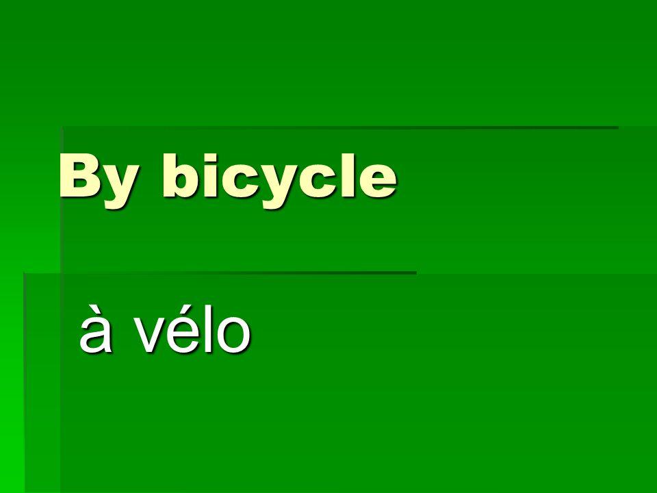 By bicycle à vélo