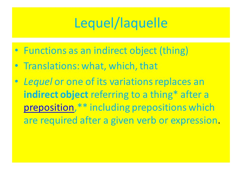 Lequel/laquelle Functions as an indirect object (thing) Translations: what, which, that Lequel or one of its variations replaces an indirect object re