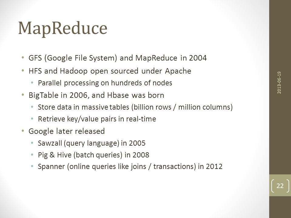 Map, Shuffle, Reduce 2013-06-19 23 Both Map and Reduce are stateless – so can be parallelized with ease (the MapReduce algorithms manage the distribution of the processing parts and the consolidation of the results)