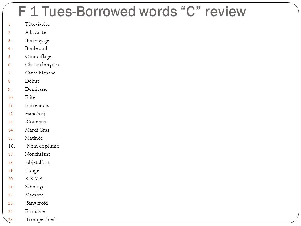 F 1 Tues-Borrowed words C review 1. Tête-à-tête 2.