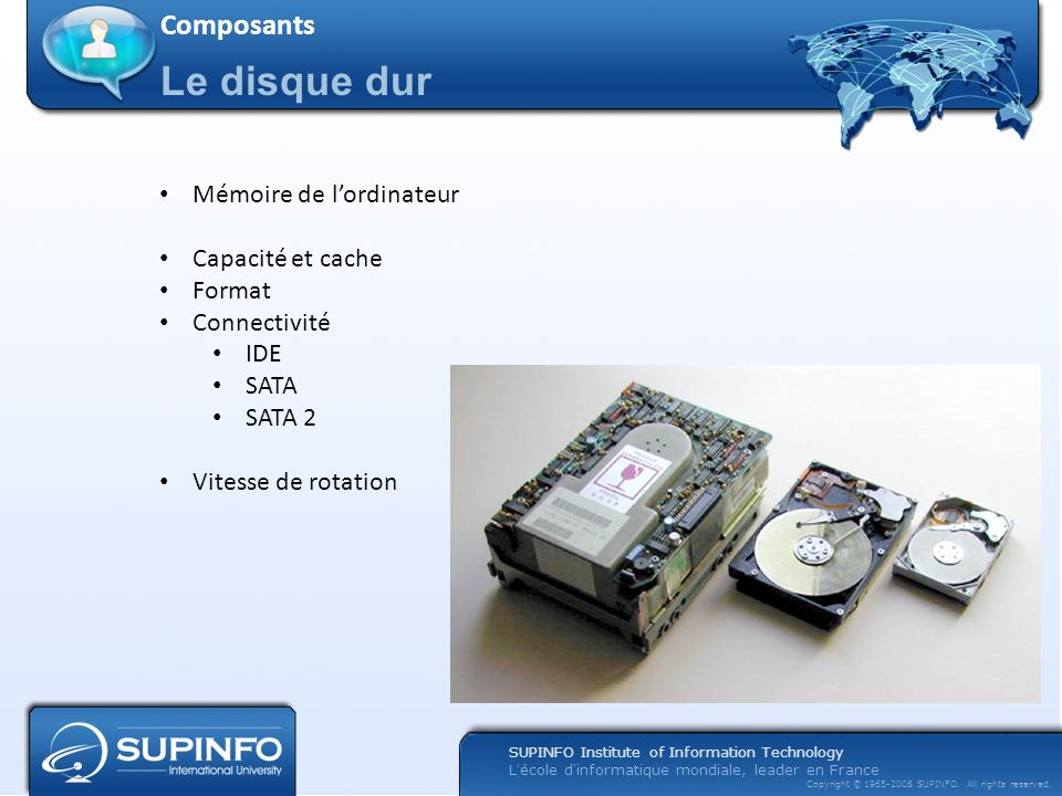 SUPINFO Institute of Information Technology Lécole dinformatique mondiale, leader en France Copyright © 1965-2008 SUPINFO. All rights reserved. Le dis