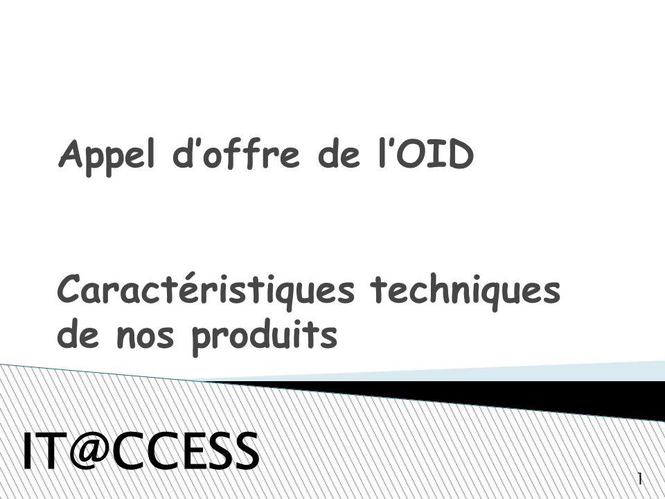 Appel doffre de lOID Caractéristiques techniques de nos produits IT@CCESS 1