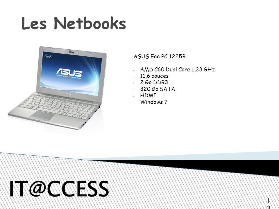 Les Netbooks IT@CCESS ASUS Eee PC 1225B AMD C60 Dual Core 1,33 GHz 11,6 pouces 2 Go DDR3 320 Go SATA HDMI Windows 7 13