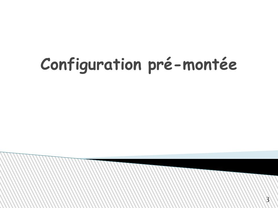 Configuration pré-montée 3