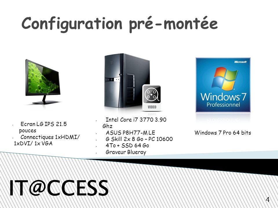 IT@CCESS Ecran LG IPS 21.5 pouces Connectiques 1xHDMI/ 1xDVI/ 1x VGA Intel Core i7 3770 3.90 Ghz ASUS P8H77-M LE G Skill 2x 8 Go – PC 10600 4To + SSD 64 Go Graveur Blueray Windows 7 Pro 64 bits 4