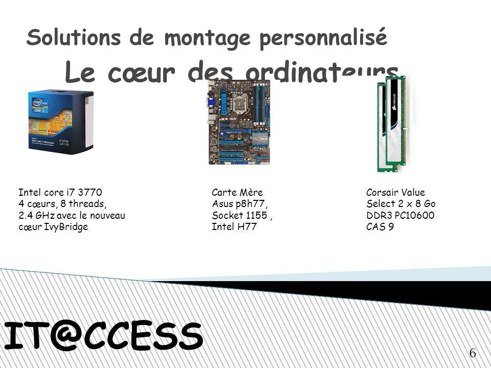 Solutions de montage personnalisé Le cœur des ordinateurs IT@CCESS Intel core i7 3770 4 cœurs, 8 threads, 2.4 GHz avec le nouveau cœur IvyBridge Carte Mère Asus p8h77, Socket 1155, Intel H77 Corsair Value Select 2 x 8 Go DDR3 PC10600 CAS 9 6
