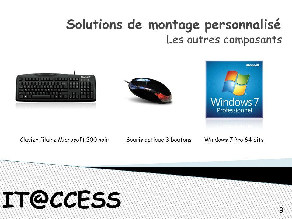 IT@CCESS Solutions de montage personnalisé Les autres composants Windows 7 Pro 64 bitsSouris optique 3 boutonsClavier filaire Microsoft 200 noir 9