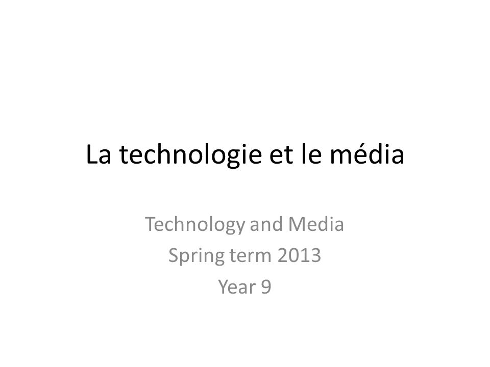 La technologie et le média Technology and Media Spring term 2013 Year 9