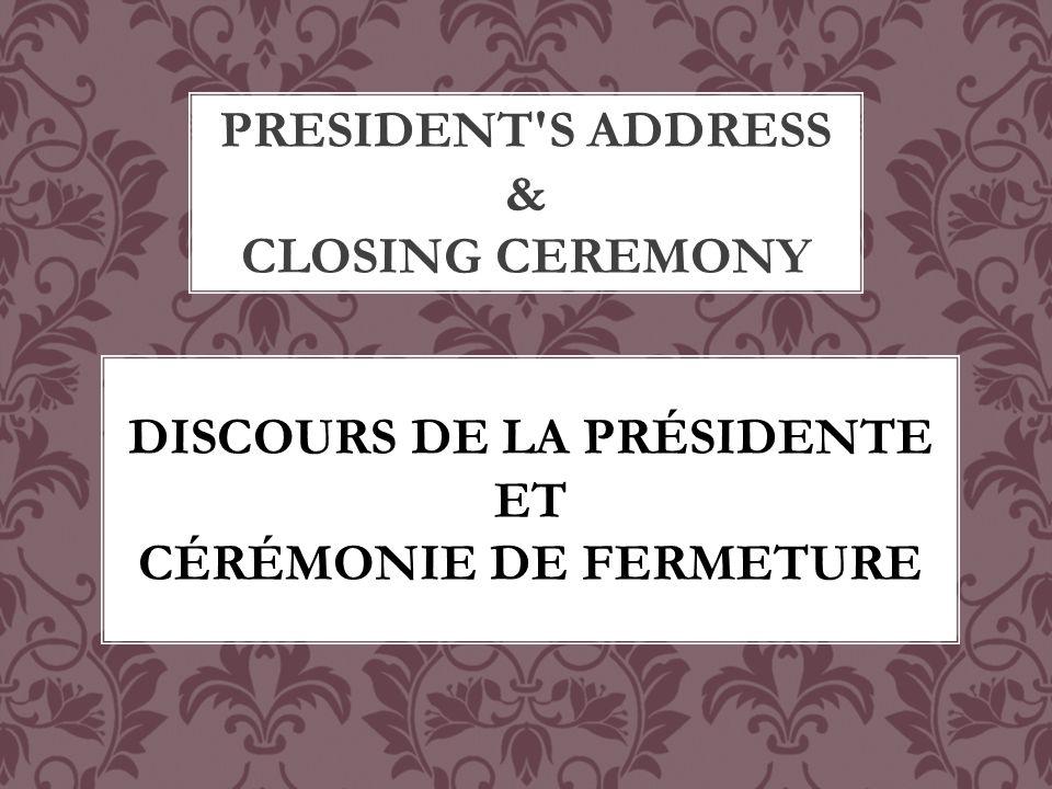 PRESIDENT S ADDRESS & CLOSING CEREMONY DISCOURS DE LA PRÉSIDENTE ET CÉRÉMONIE DE FERMETURE