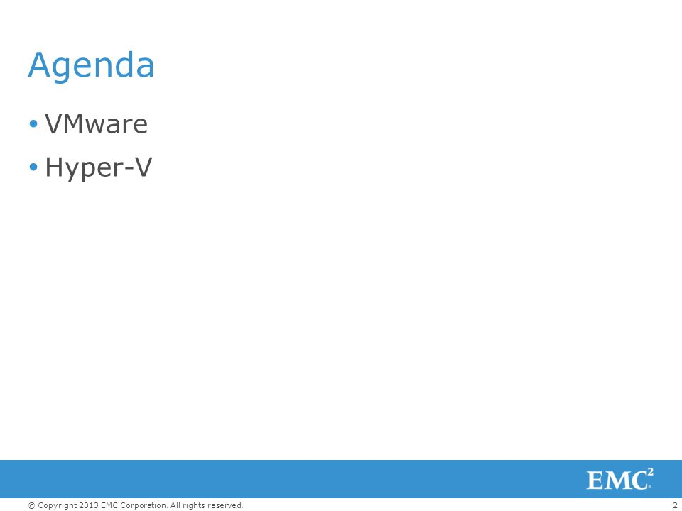 2© Copyright 2013 EMC Corporation. All rights reserved. Agenda VMware Hyper-V