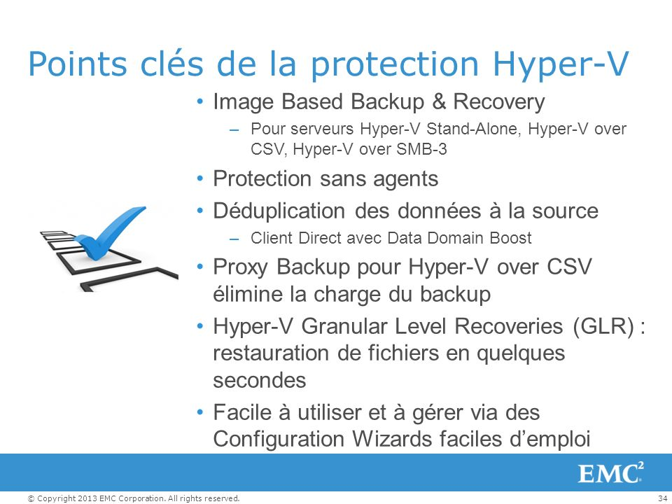 34© Copyright 2013 EMC Corporation. All rights reserved. Points clés de la protection Hyper-V Image Based Backup & Recovery –Pour serveurs Hyper-V Sta