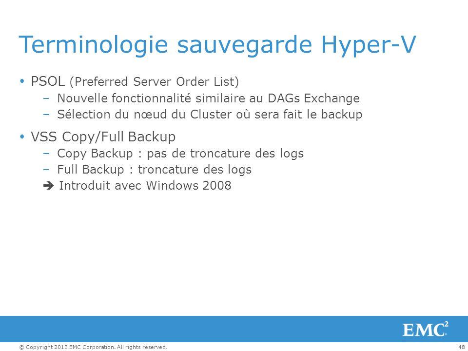 48© Copyright 2013 EMC Corporation. All rights reserved. Terminologie sauvegarde Hyper-V PSOL (Preferred Server Order List) –Nouvelle fonctionnalité s