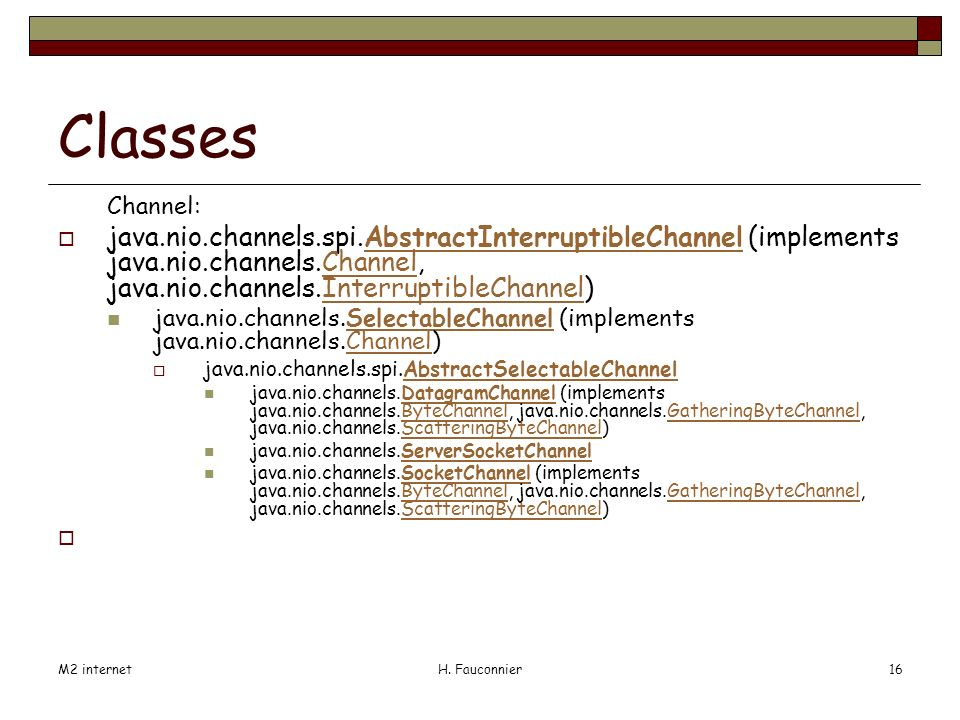 M2 internetH. Fauconnier16 Classes Channel: java.nio.channels.spi.AbstractInterruptibleChannel (implements java.nio.channels.Channel, java.nio.channel