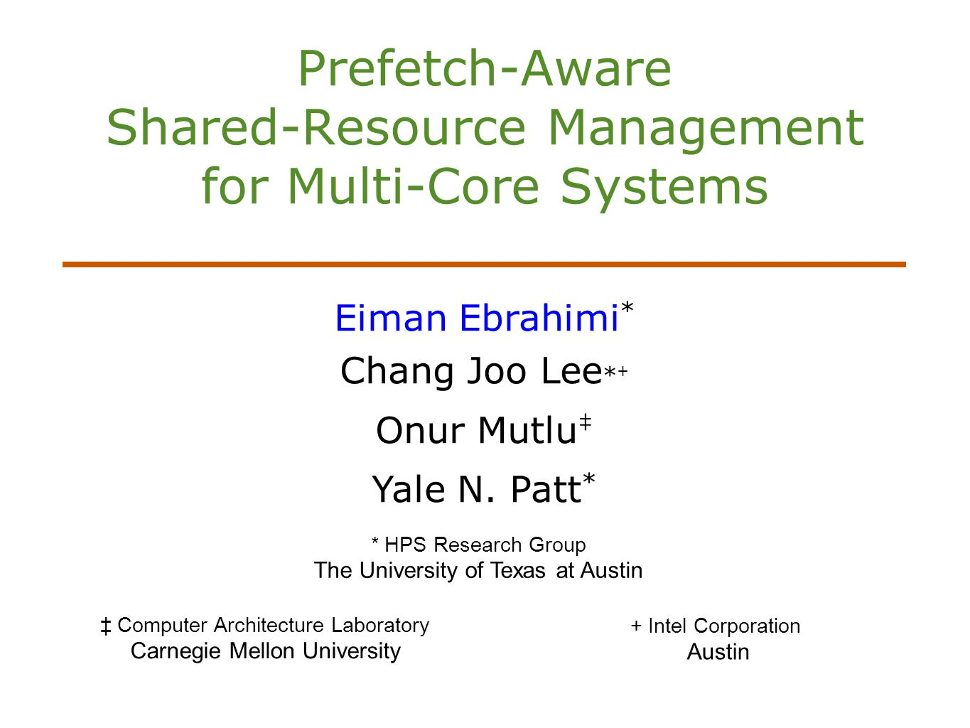 Prefetch-Aware Shared-Resource Management for Multi-Core Systems Eiman Ebrahimi * Chang Joo Lee * + Onur Mutlu Yale N.
