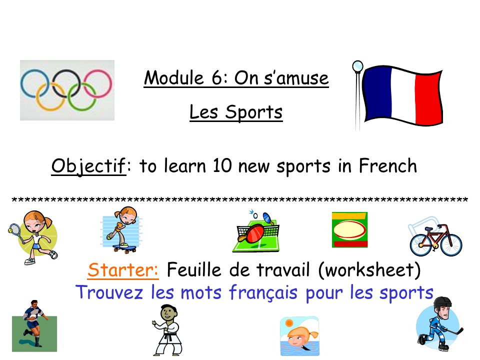 Module 6: On samuse Les Sports Objectif: to learn 10 new sports in French ************************************************************************ Sta