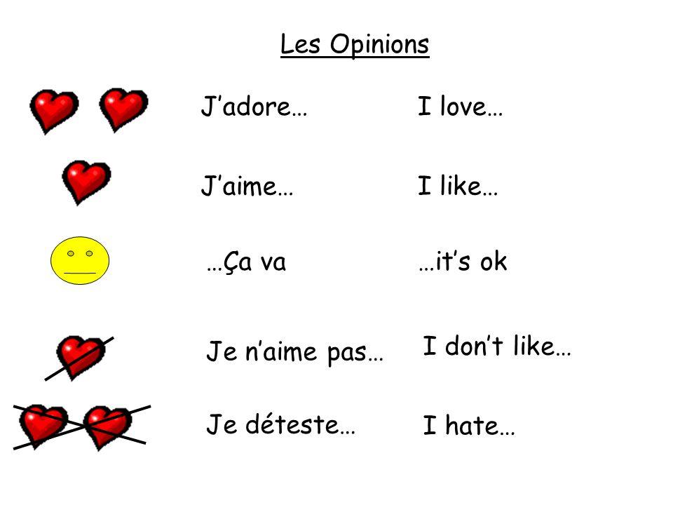 Les Opinions Jadore…I love… Jaime…I like… …Ça va…its ok Je naime pas… I dont like… Je déteste… I hate…