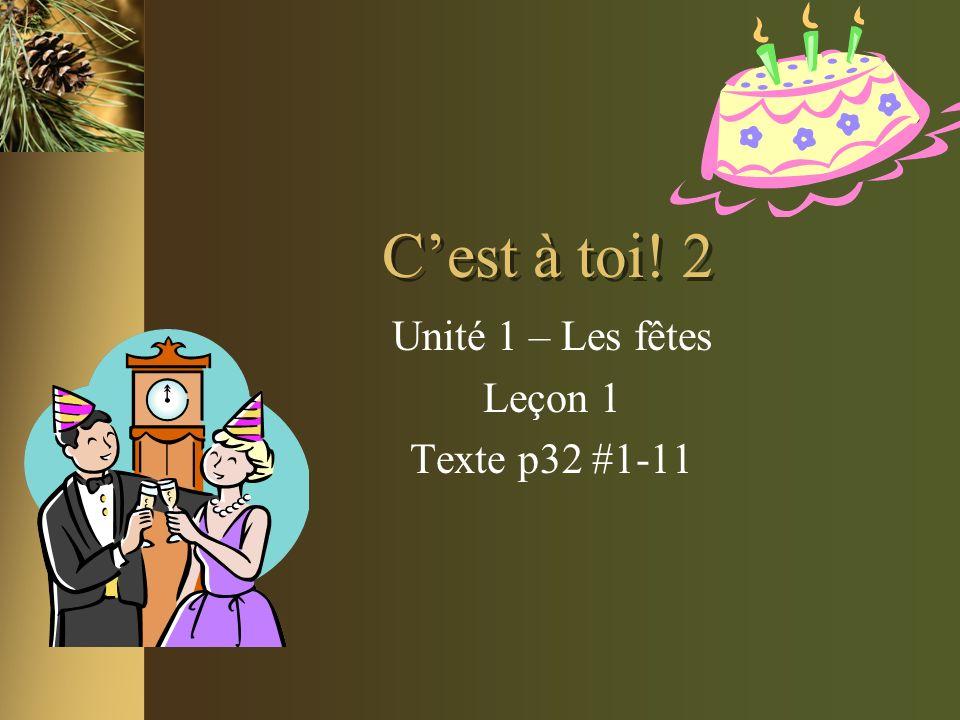 Cest à toi! 2 Unité 1 – Les fêtes Leçon 1 Texte p32 #1-11