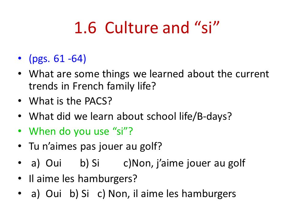 1.6 Culture and si (pgs. 61 -64) What are some things we learned about the current trends in French family life? What is the PACS? What did we learn a