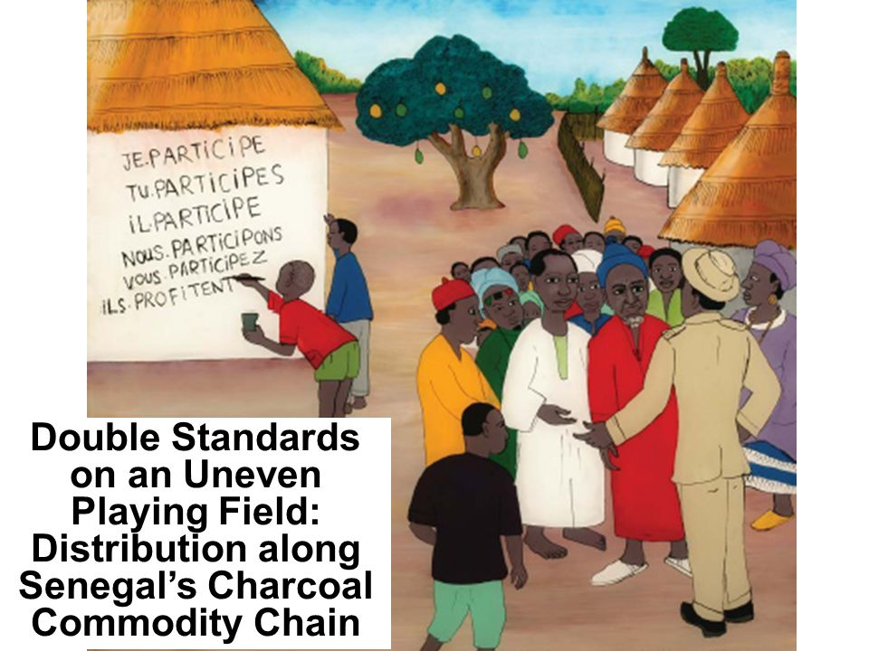 Double Standards on an Uneven Playing Field: Distribution along Senegals Charcoal Commodity Chain