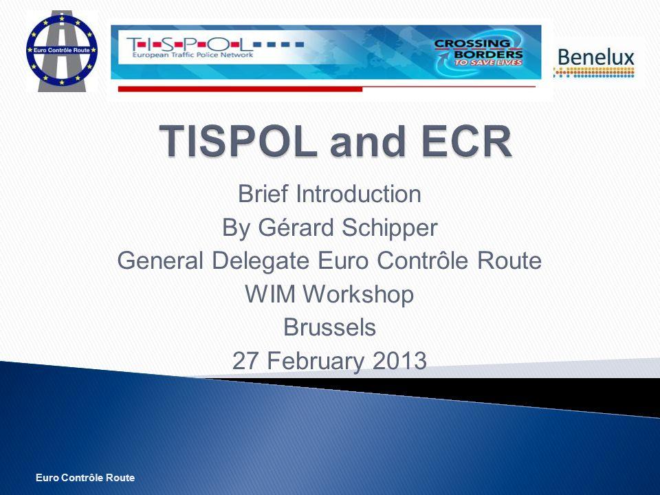 Euro Contrôle Route Brief Introduction By Gérard Schipper General Delegate Euro Contrôle Route WIM Workshop Brussels 27 February 2013