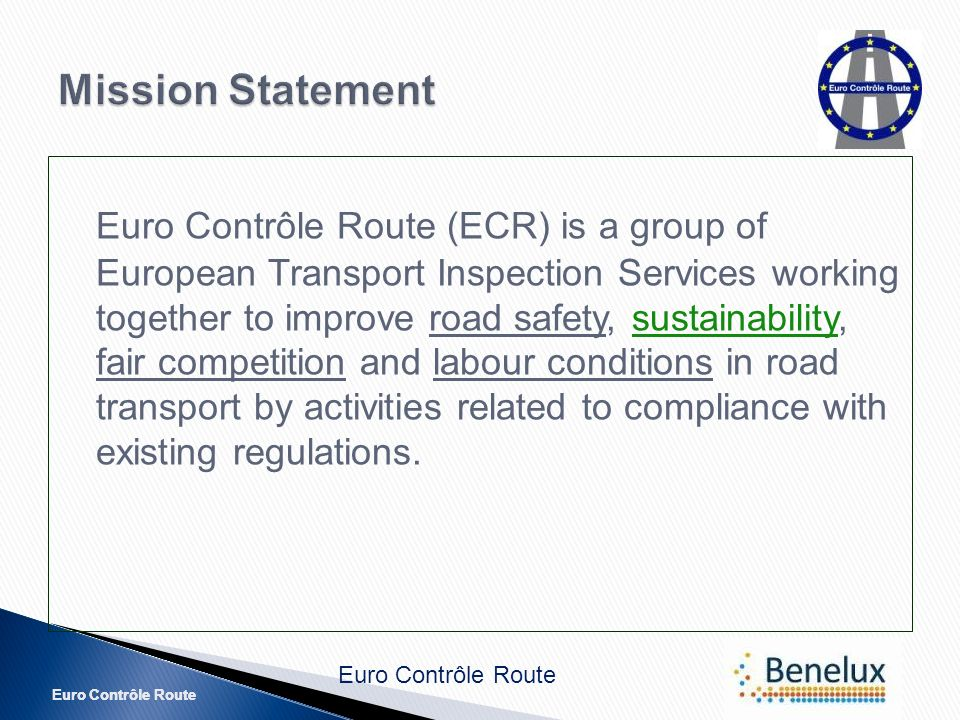 Euro Contrôle Route Euro Contrôle Route (ECR) is a group of European Transport Inspection Services working together to improve road safety, sustainability, fair competition and labour conditions in road transport by activities related to compliance with existing regulations.