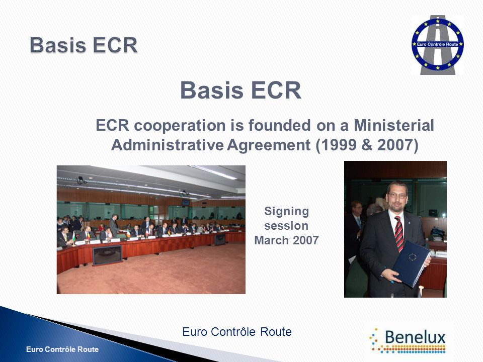 Basis ECR ECR cooperation is founded on a Ministerial Administrative Agreement (1999 & 2007) Signing session March 2007