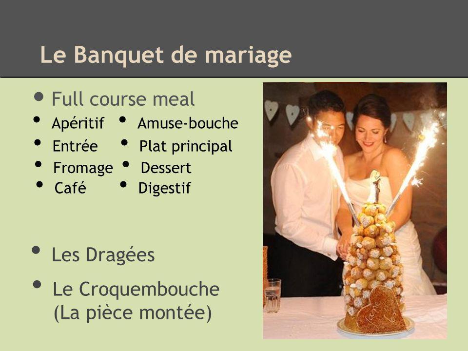 Le Banquet de mariage Full course meal Apéritif Amuse-bouche Entrée Plat principal Fromage Dessert Café Digestif Les Dragées Le Croquembouche (La pièce montée)