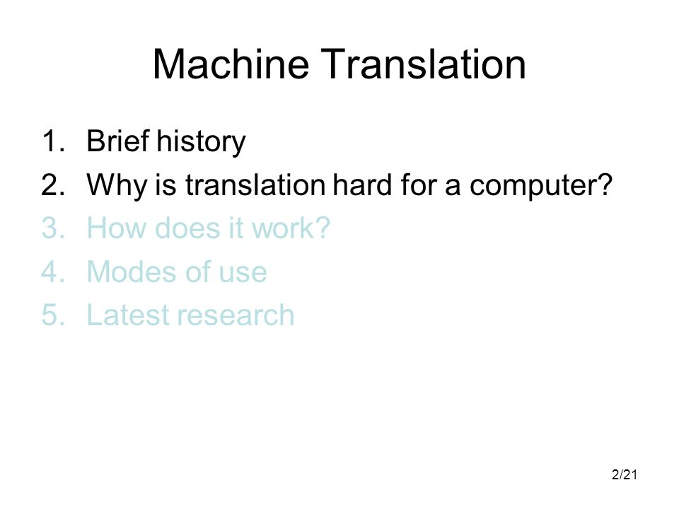 2/21 Machine Translation 1.Brief history 2.Why is translation hard for a computer.