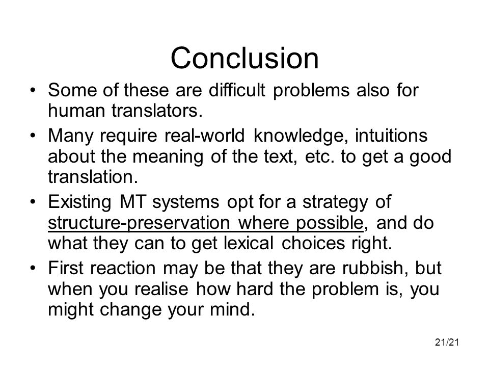 21/21 Conclusion Some of these are difficult problems also for human translators.