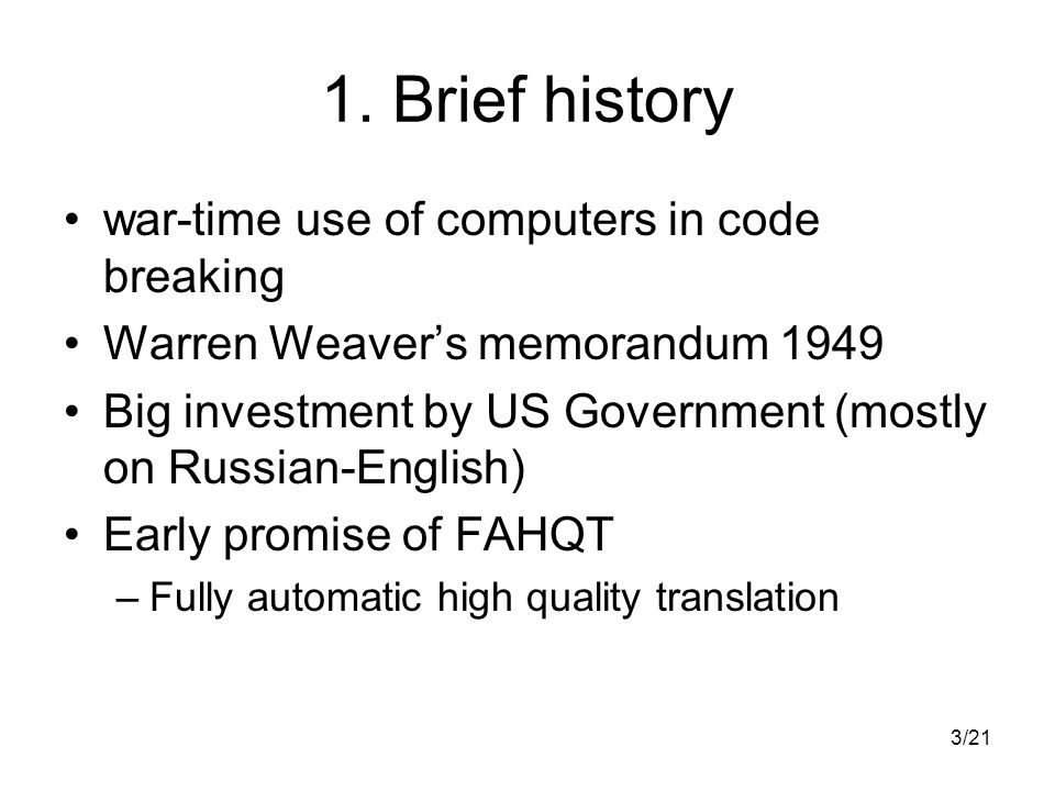 3/21 1. Brief history war-time use of computers in code breaking Warren Weavers memorandum 1949 Big investment by US Government (mostly on Russian-Eng