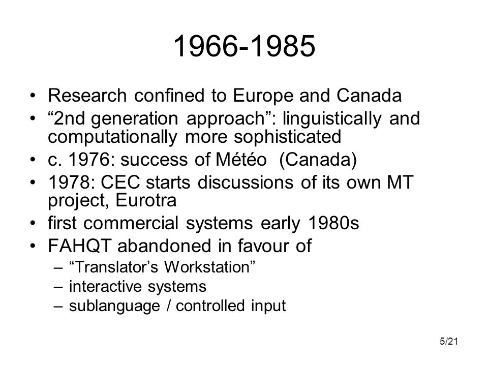 5/21 1966-1985 Research confined to Europe and Canada 2nd generation approach: linguistically and computationally more sophisticated c.