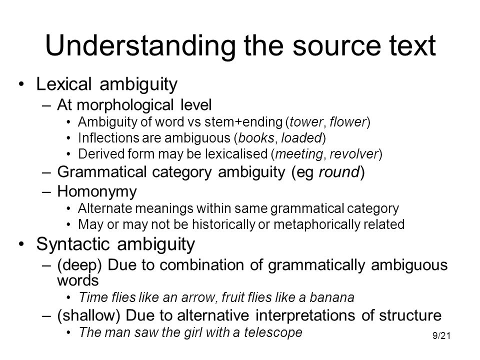 9/21 Understanding the source text Lexical ambiguity –At morphological level Ambiguity of word vs stem+ending (tower, flower) Inflections are ambiguou