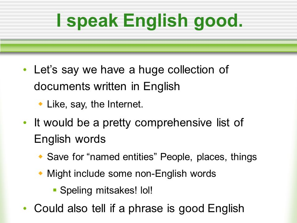 I speak English good.