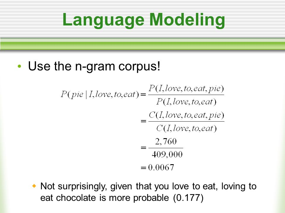 Language Modeling Use the n-gram corpus.