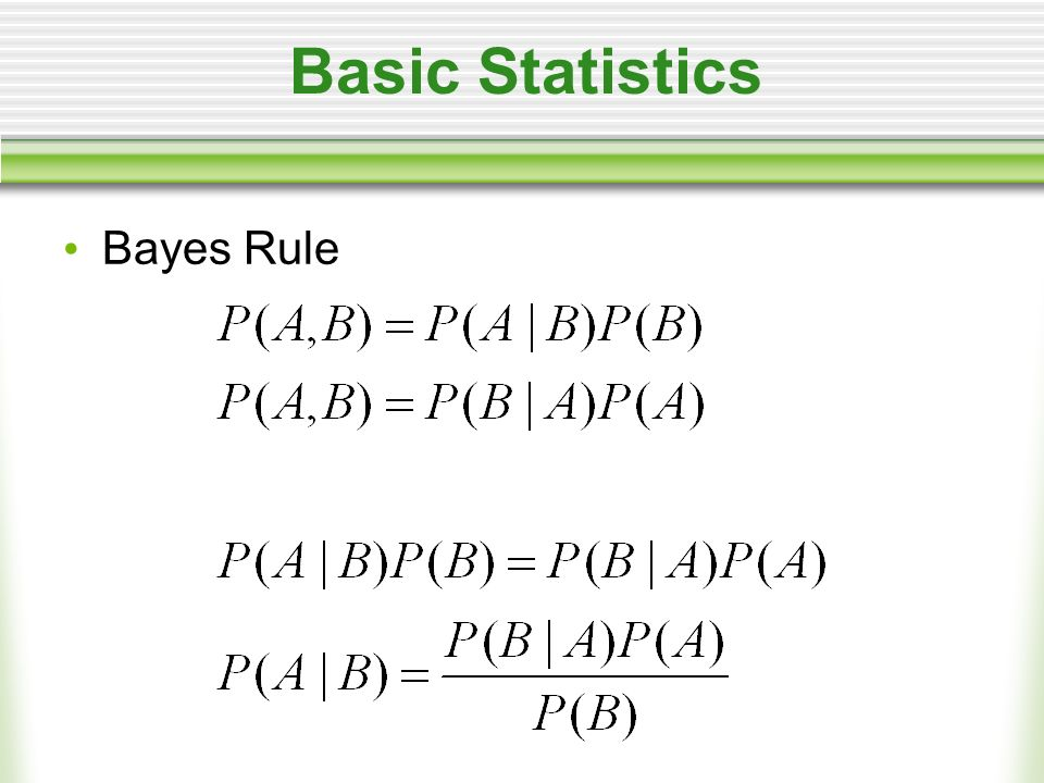 Basic Statistics Just remember Definition of cond. prob. Bayes rule Chain rule