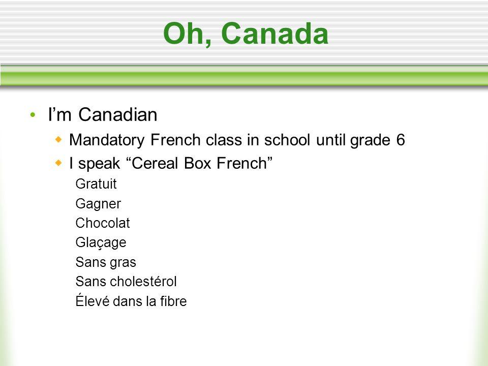 Oh, Canada Im Canadian Mandatory French class in school until grade 6 I speak Cereal Box French Gratuit Gagner Chocolat Glaçage Sans gras Sans cholestérol Élevé dans la fibre