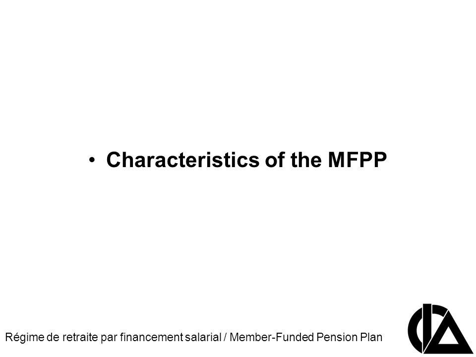 Régime de retraite par financement salarial / Member-Funded Pension Plan CIA Pension Seminar Colloque sur les régimes de retraite Characteristics of the MFPP