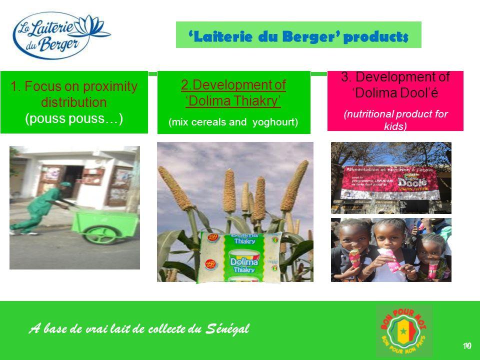 A base de vrai lait de collecte du Sénégal 10 1. Focus on proximity distribution (pouss pouss…) 3. Development of Dolima Doolé (nutritional product fo