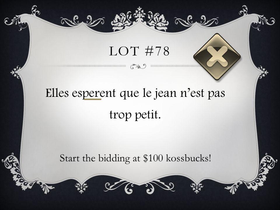 LOT #78 Elles esperent que le jean nest pas trop petit. Start the bidding at $100 kossbucks!