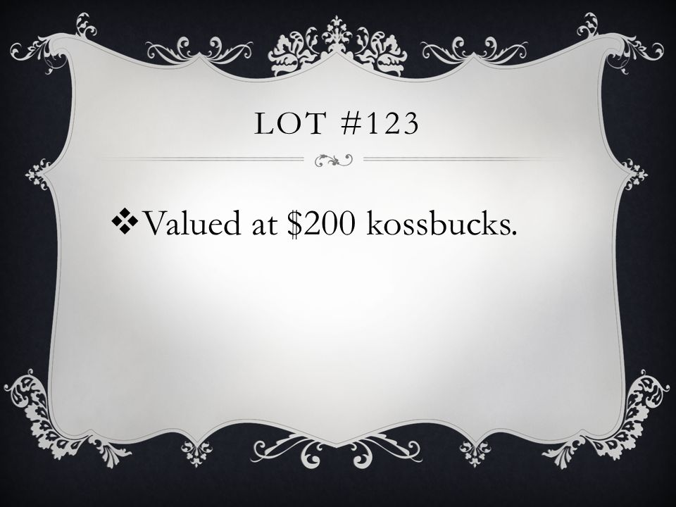 LOT #123 Valued at $200 kossbucks.