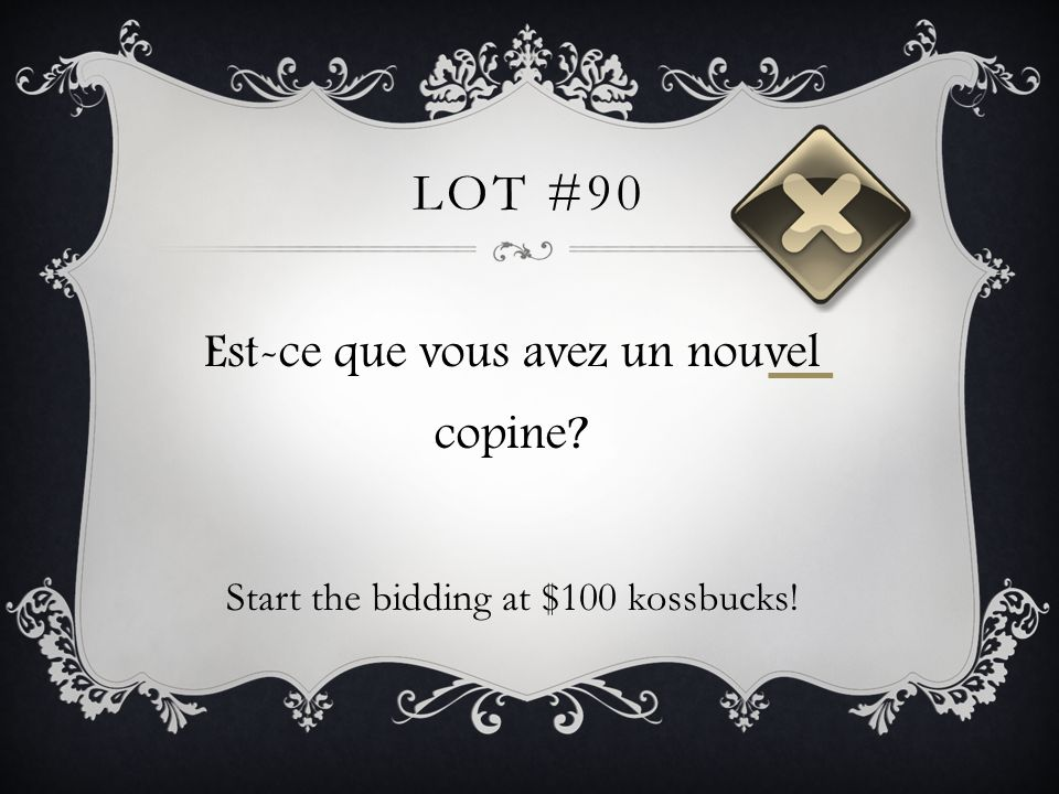 LOT #90 Est-ce que vous avez un nouvel copine? Start the bidding at $100 kossbucks!