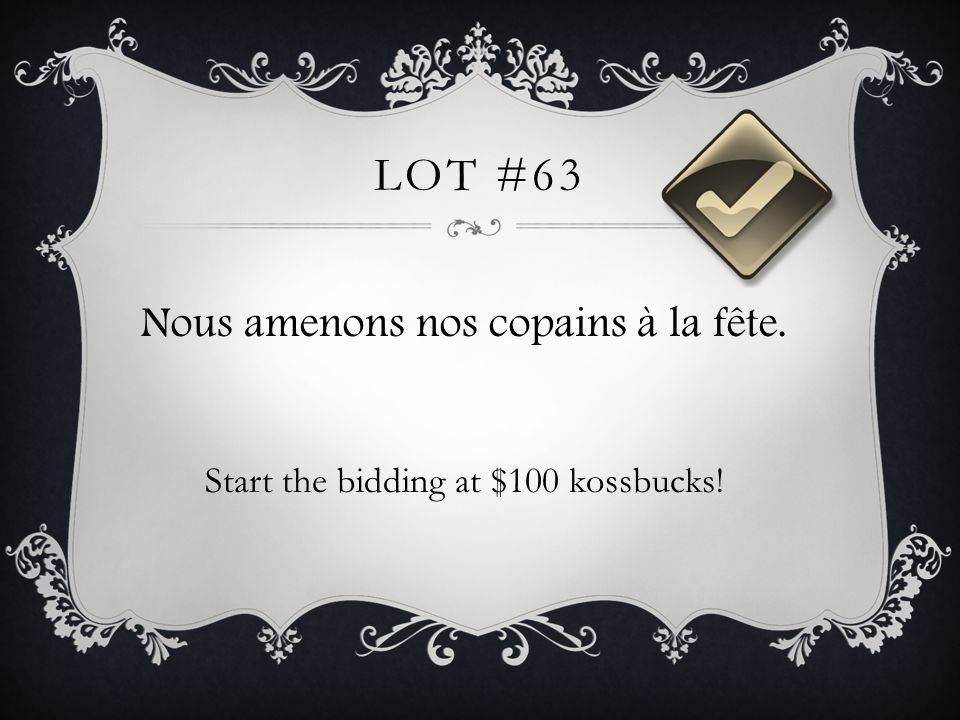 LOT #63 Nous amenons nos copains à la fête. Start the bidding at $100 kossbucks!