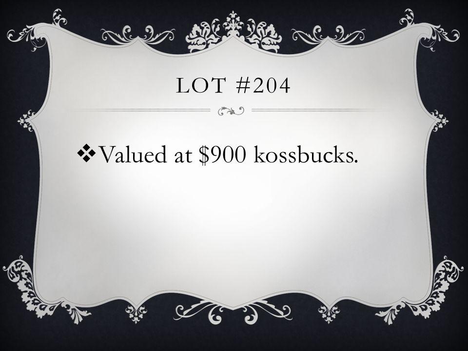 LOT #204 Valued at $900 kossbucks.