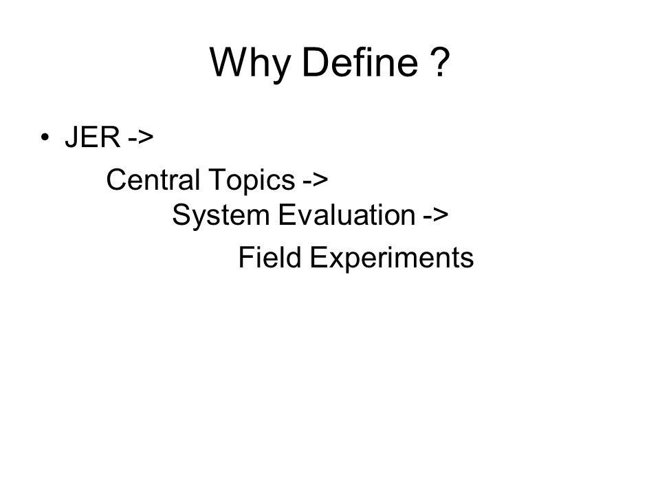 Why Define JER -> Central Topics -> System Evaluation -> Field Experiments