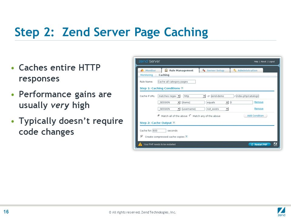 © All rights reserved. Zend Technologies, Inc. 16 Caches entire HTTP responses Performance gains are usually very high Typically doesnt require code c