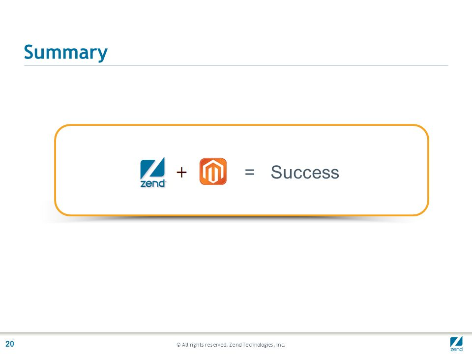 © All rights reserved. Zend Technologies, Inc. 20 = Success Summary