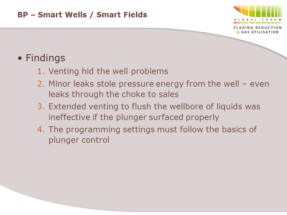 BP – Smart Wells / Smart Fields Findings 1.Venting hid the well problems 2.Minor leaks stole pressure energy from the well – even leaks through the ch