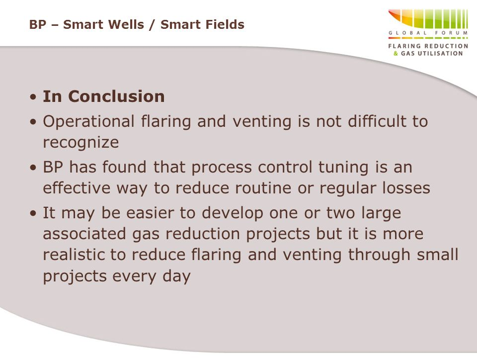 BP – Smart Wells / Smart Fields In Conclusion Operational flaring and venting is not difficult to recognize BP has found that process control tuning i